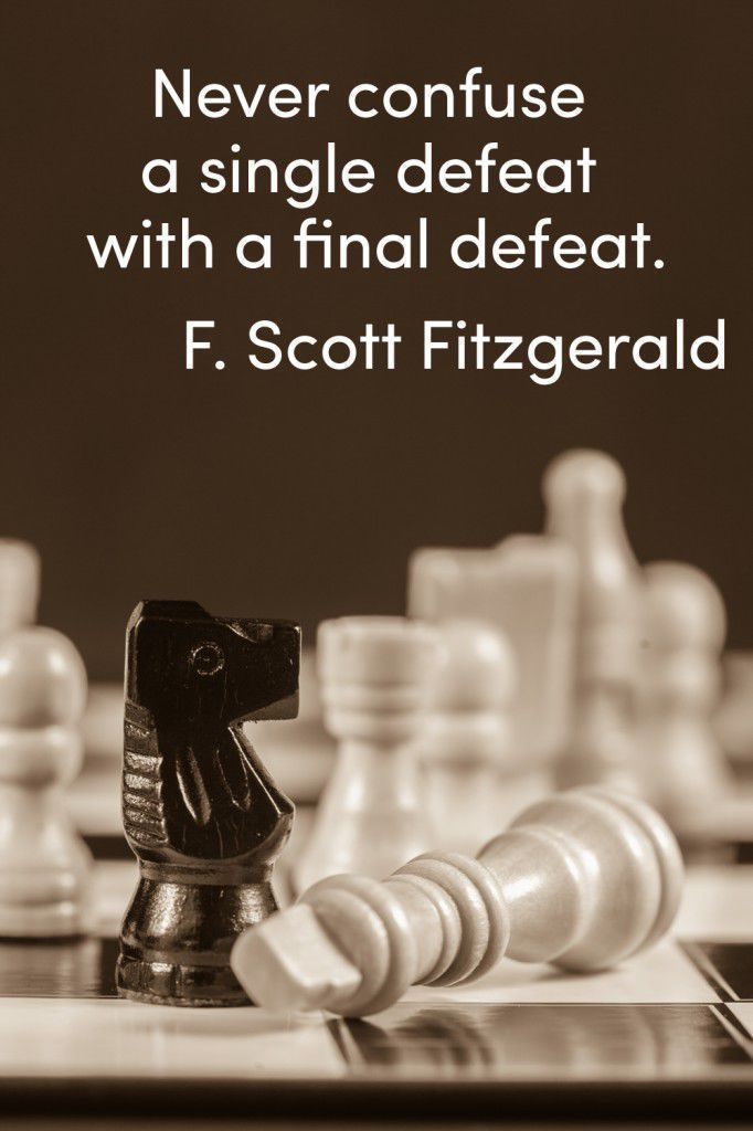 """""""Never confuse a single defeat with a final defeat."""" F. Scott Fitzgerald"""