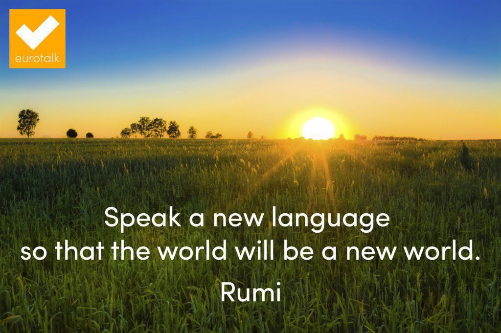 """Speak a new language so that the world will be a new world."" Rumi"