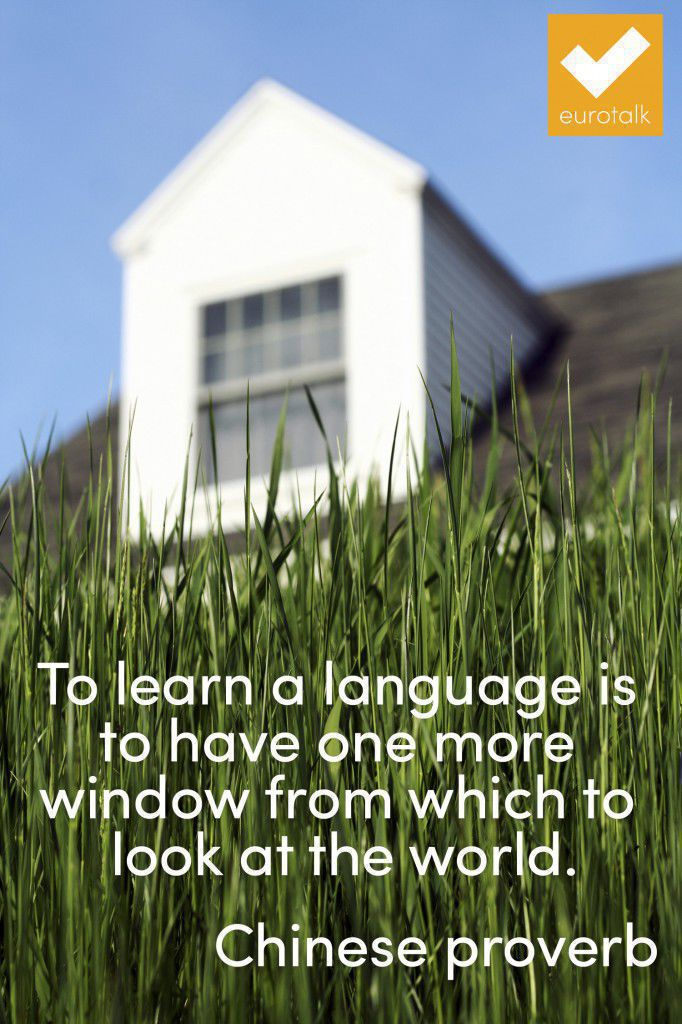 """""""To learn a language is to have one more window from which to look at the world."""" Chinese proverb"""