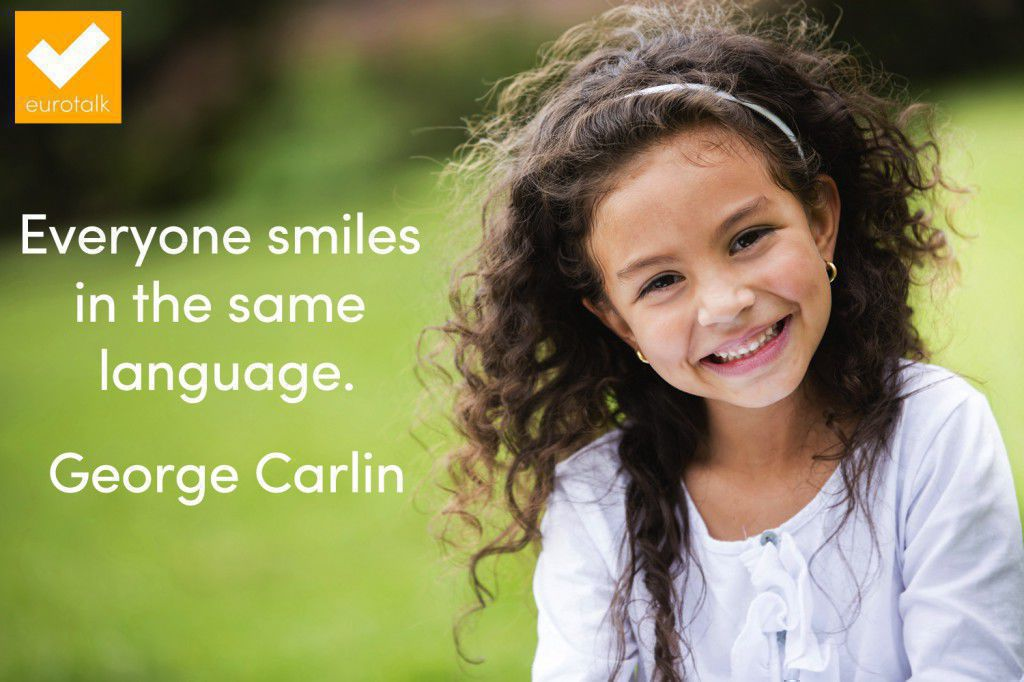 """Everyone smiles in the same language."" George Carlin"
