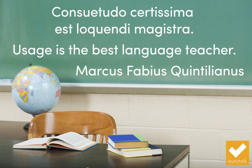 """Consuetudo certissima est loquendi magistra... Usage is the best language teacher."" Marcus Fabius Quintilianus"