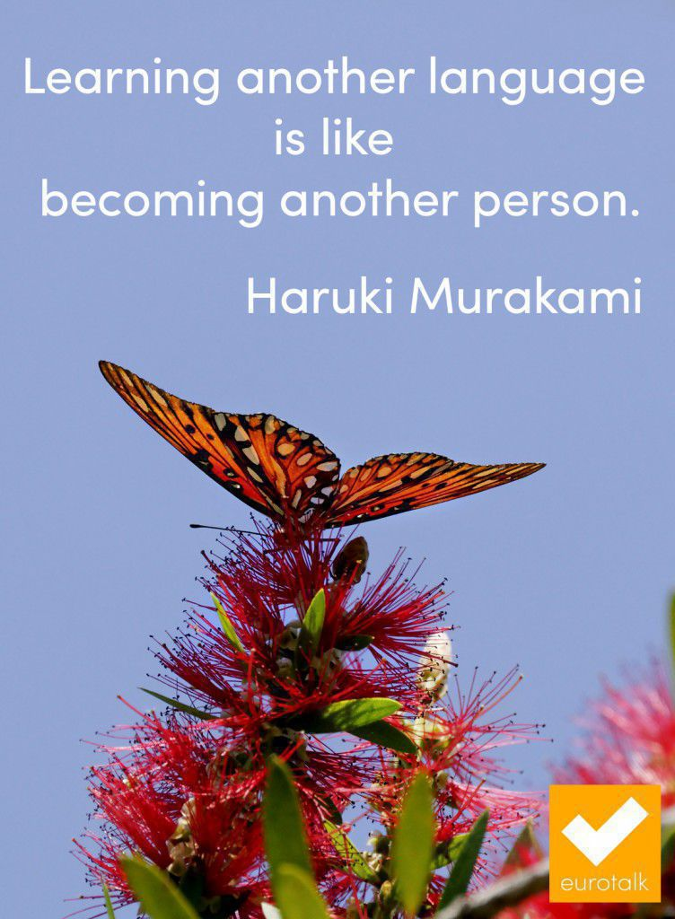 """Learning another language is like becoming another person."" Haruki Murakami"
