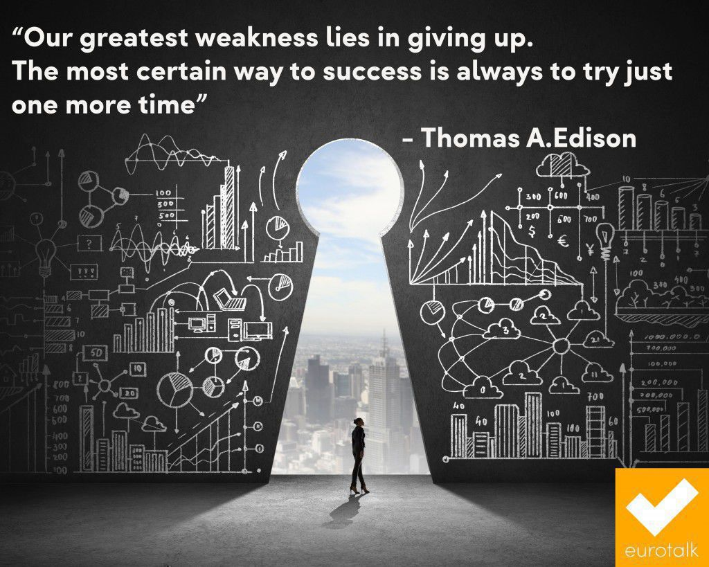 """Our greatest weakness lies in giving up. The most certain way to success is always to try just one more time."" Thomas Edison"