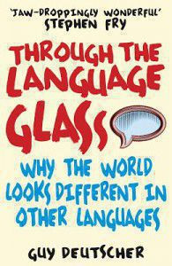 Through the Language Glass by Guy Deutscher