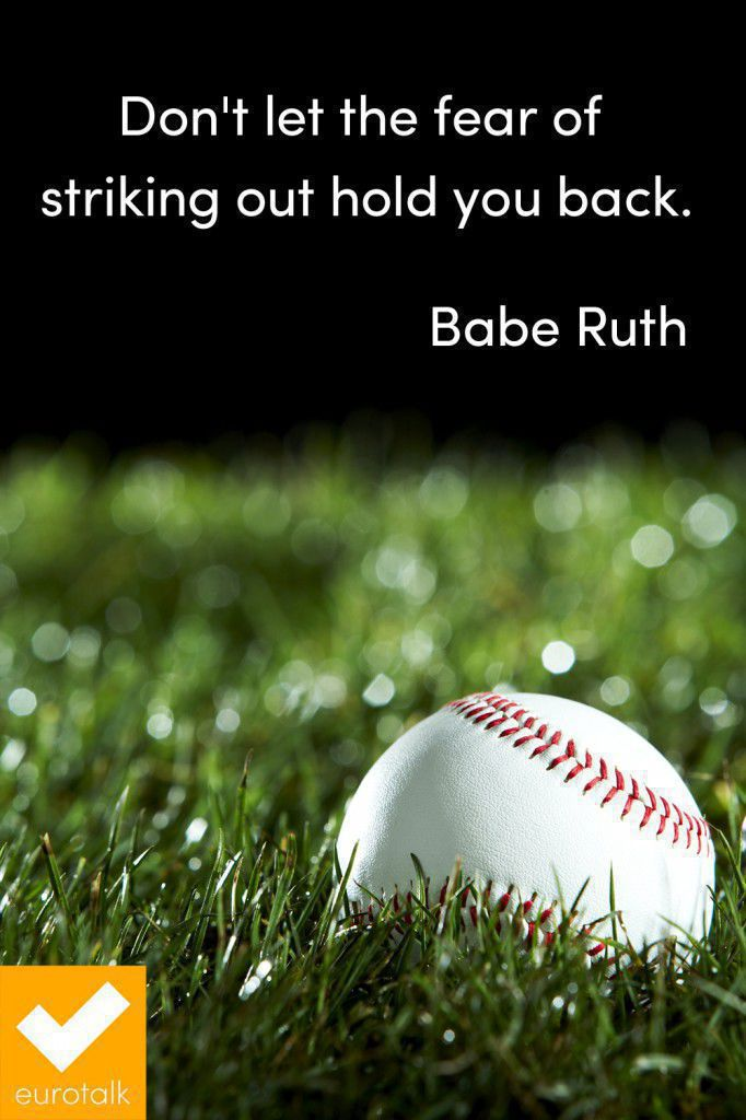 """Don't let the fear of striking out hold you back."" Babe Ruth"