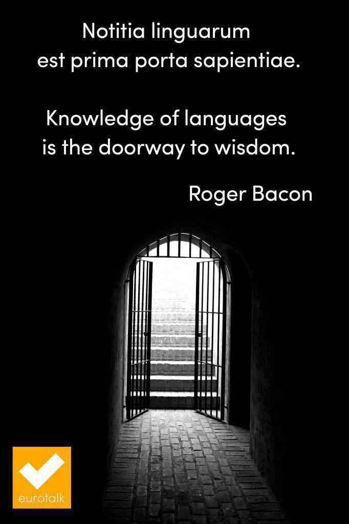 """""""Knowledge of languages is the key to wisdom."""" Roger Bacon"""