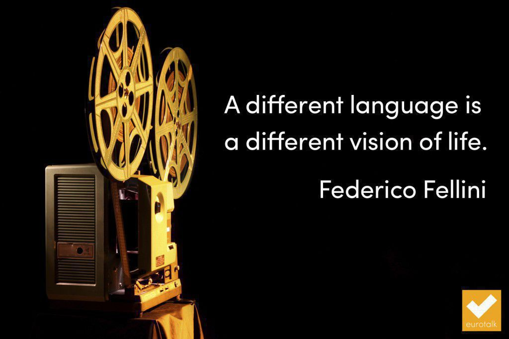 """""""A different language is a different vision of life."""" Federico Fellini"""