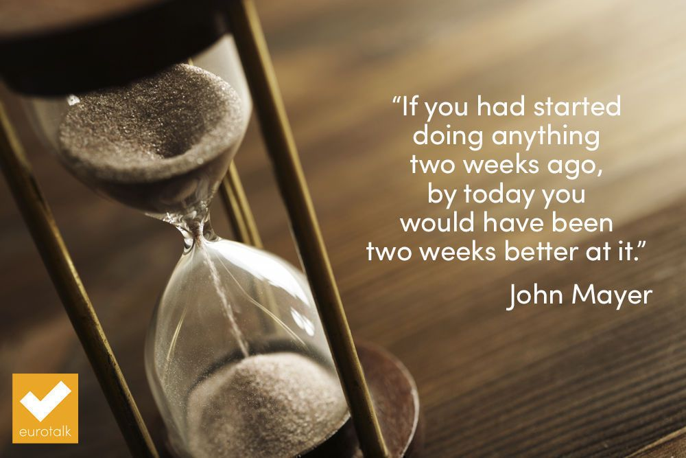 """If you had started doing anything two weeks ago, by today you would have been two weeks better at it."" John Mayer"