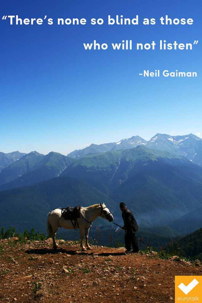 """""""There's none so blind as those who will not listen."""" Neil Gaiman"""