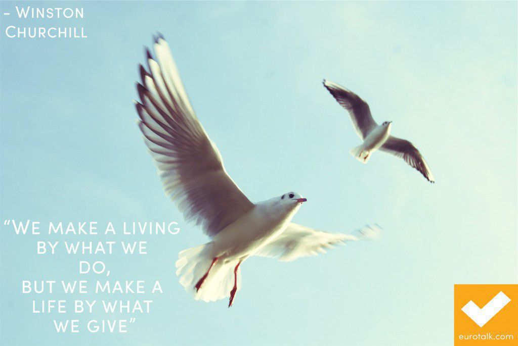 """We make a living by what we do, but we make a life by what we give."" Winston Churchill"