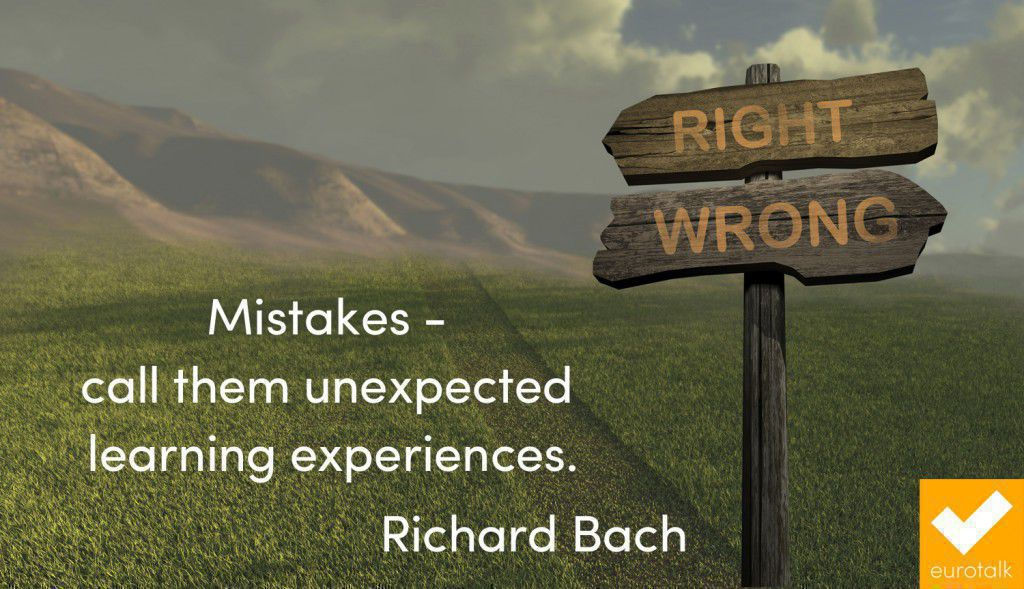 """Mistakes - call them unexpected learning experiences."" Richard Bach"