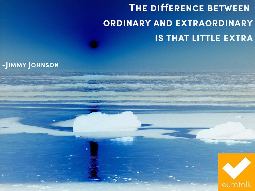 """""""The difference between ordinary and extraordinary is that little extra."""" Jimmy Johnson"""