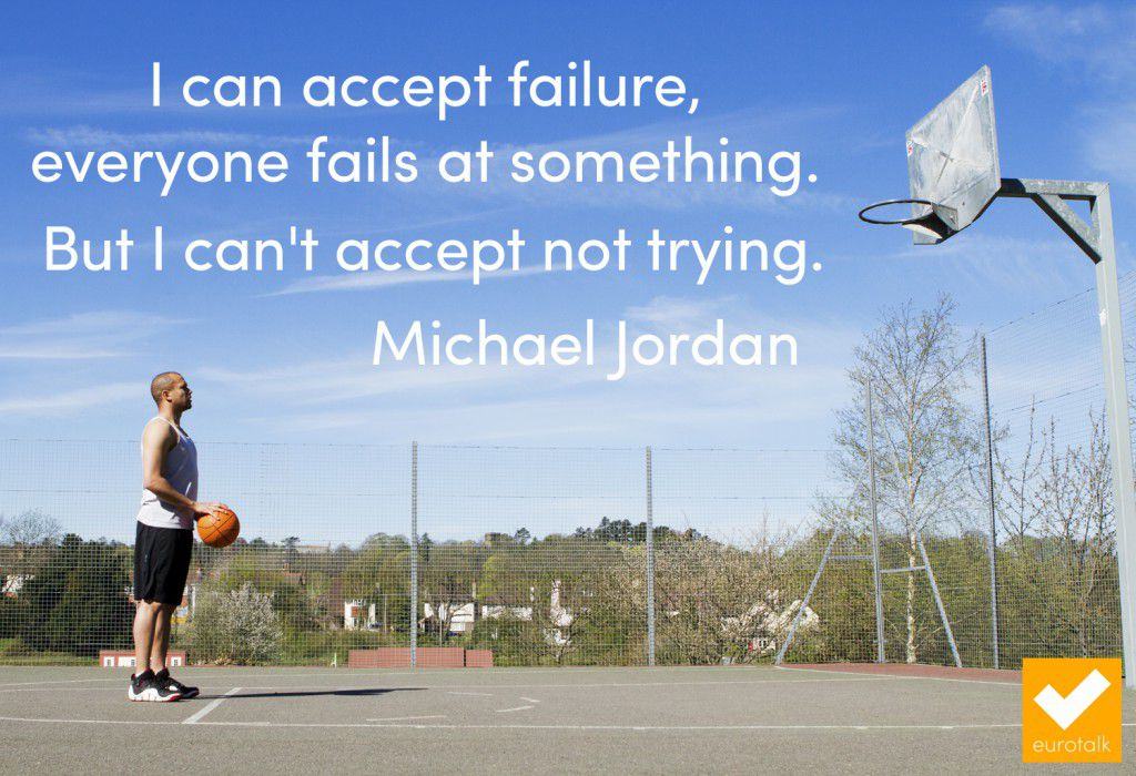 """I can accept failure, everyone fails at something. But I can't accept not trying."" Michael Jordan"