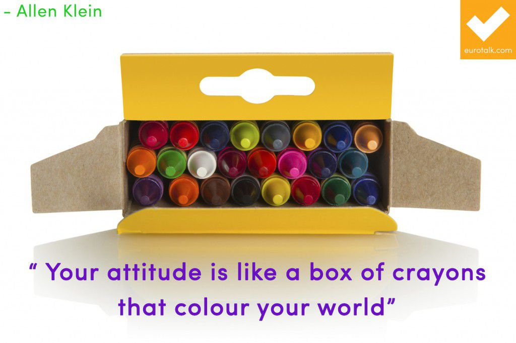 """Your attitude is like a box of crayons that colour your world."" Allen Klein"
