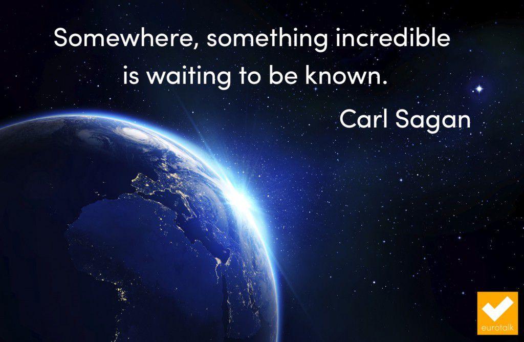 """Somewhere, something incredible is waiting to be known."" Carl Sagan"
