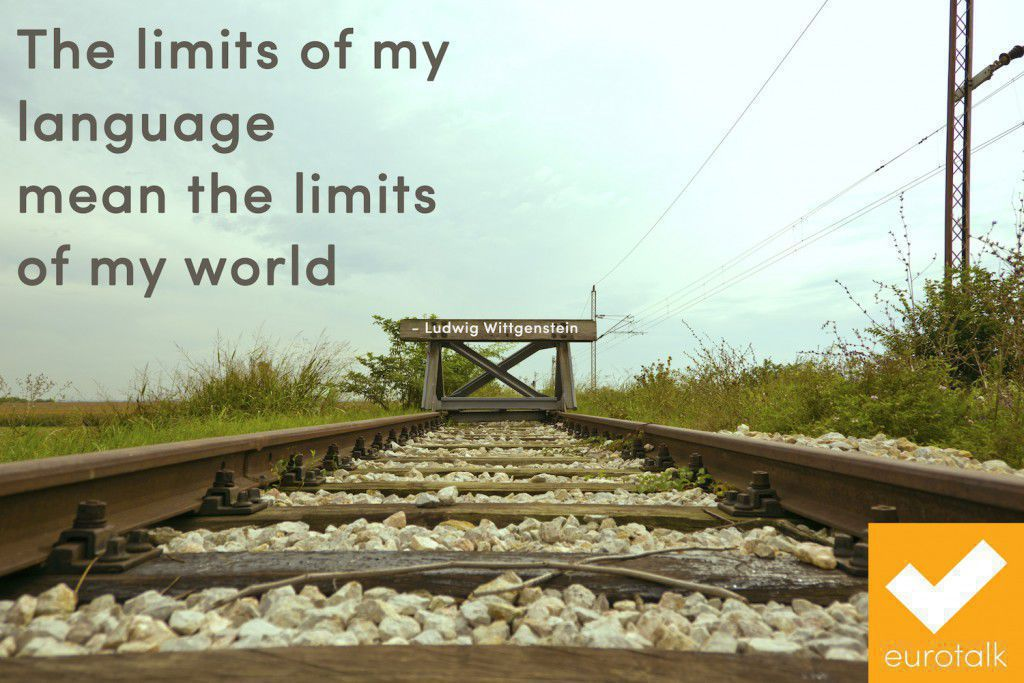 """The limits of my language mean the limits of my world."" Ludwig Wittgenstein"