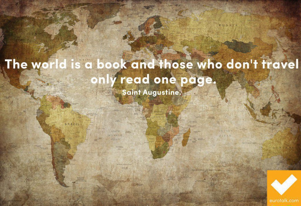 """The world is a book and those who don't travel only read one page."" Saint Augustine"